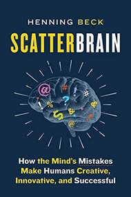 Scatterbrain (How the Mind's Mistakes Make Humans Creative, Innovative, and Successful) - 9781771648363 by Henning Beck, 9781771648363