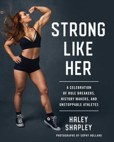 Strong Like Her (A Celebration of Rule Breakers, History Makers, and Unstoppable Athletes) by Haley Shapley, Sophy Holland, 9781982120856