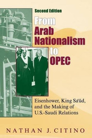 From Arab Nationalism to OPEC, second edition (Eisenhower, King Sa'ud, and the Making of U.S.-Saudi Relations) by Nathan J. Citino, 9780253222206