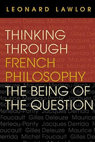 Thinking through French Philosophy (The Being of the Question) by Leonard Lawlor, 9780253215918