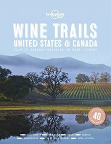 Wine Trails - USA & Canada by Lonely Planet Food, Lonely Planet Food, 9781787017702