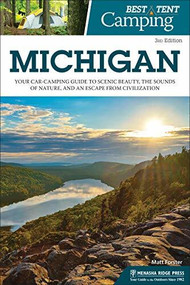 Best Tent Camping: Michigan (Your Car-Camping Guide to Scenic Beauty, the Sounds of Nature, and an Escape from Civilization) - 9781634043168 by Matt Forster, 9781634043168