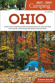 Best Tent Camping: Ohio (Your Car-Camping Guide to Scenic Beauty, the Sounds of Nature, and an Escape from Civilization) - 9781634043175 by Robert Loewendick, 9781634043175