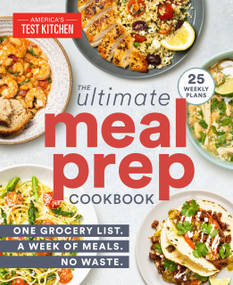 The Ultimate Meal-Prep Cookbook (One Grocery List. A Week of Meals. No Waste.) by America's Test Kitchen, 9781948703581