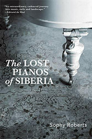 Lost Pianos of Siberia - 9780802149299 by Sophy Roberts, 9780802149299