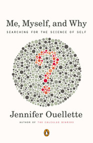 Me, Myself, and Why (Searching for the Science of Self) by Jennifer Ouellette, 9780143121657