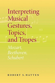 Interpreting Musical Gestures, Topics, and Tropes (Mozart, Beethoven, Schubert) - 9780253030078 by Robert S. Hatten, 9780253030078