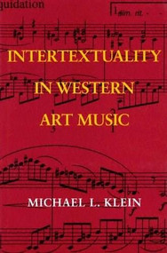 Intertextuality in Western Art Music by Michael L. Klein, 9780253344687