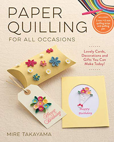 Paper Quilling for All Occasions (Lovely Cards, Decorations and Gifts You Can Make Today!) by Takayama Mire, 9781940552521