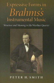 Expressive Forms in Brahms's Instrumental Music (Structure and Meaning in His Werther Quartet) by Peter H. Smith, 9780253344830