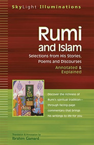 Rumi and Islam (Selections from His Stories, Poems and Discourses-Annotated & Explained) by Dr. Ibrahim Gamard, 9781594730023