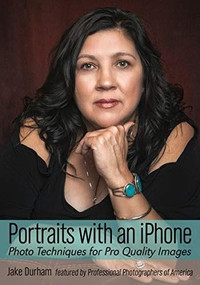 Portraits with an iPhone (Photo Techniques for Pro Quality Images) by Jake Durham, 9781682034538