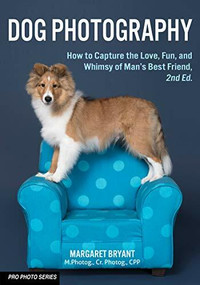 Dog Photography (How to Capture the Love, Fun, and Whimsy of Man's Best Friend) - 9781682034552 by Margaret Bryant, 9781682034552