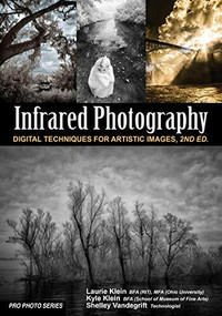 Infrared Photography (Digital Techniques for Brilliant Images) by Laurie Klein, Shelley Vandegrift, Kyle Klein, 9781682034590