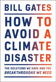 How to Avoid a Climate Disaster (The Solutions We Have and the Breakthroughs We Need) - 9780385546133 by Bill Gates, 9780385546133