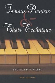 Famous Pianists and Their Technique, New Edition by Reginald R. Gerig, 9780253348555
