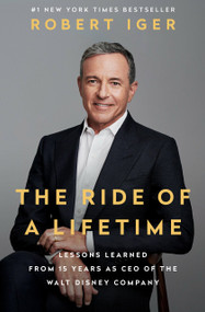 The Ride of a Lifetime (Lessons Learned from 15 Years as CEO of the Walt Disney Company) by Robert Iger, 9780399592096