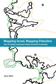 Mapping Israel, Mapping Palestine (How Occupied Landscapes Shape Scientific Knowledge) by Jess Bier, 9780262036153