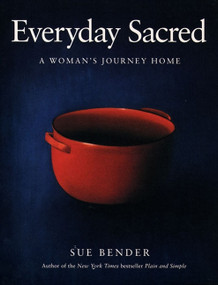 Everyday Sacred (A Woman's Journey Home) by Sue Bender, 9780062512901