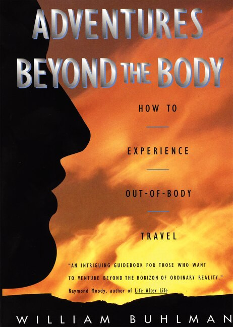 Adventures Beyond the Body (Proving Your Immortality Through Out-of-Body Travel) by William L. Buhlman, 9780062513717