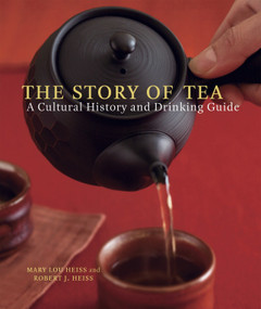 The Story of Tea (A Cultural History and Drinking Guide) by Mary Lou Heiss, Robert J. Heiss, 9781580087452