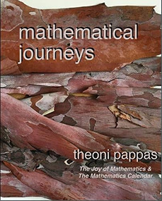 Mathematical Journeys (math ideas & the secrets they hold) by Theoni Pappas, 9781884550805