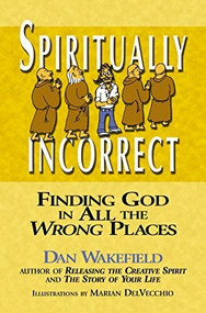 Spiritually Incorrect (Finding God in All the Wrong Places) by Dan Wakefield, Marian DelVecchio, 9781594731372