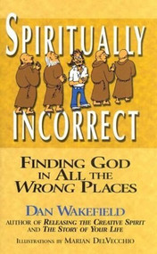 Spiritually Incorrect (Finding God in All the Wrong Places) - 9781893361881 by Dan Wakefield, Marian DelVecchio, 9781893361881