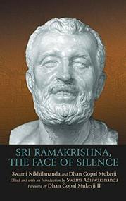 Sri Ramakrishna, the Face of Silence by Swami Adiswarananda, Dhan Gopal Mukerji III, Swami Nikhilananda, Dhan Gopal Mukerji III, 9781683363217