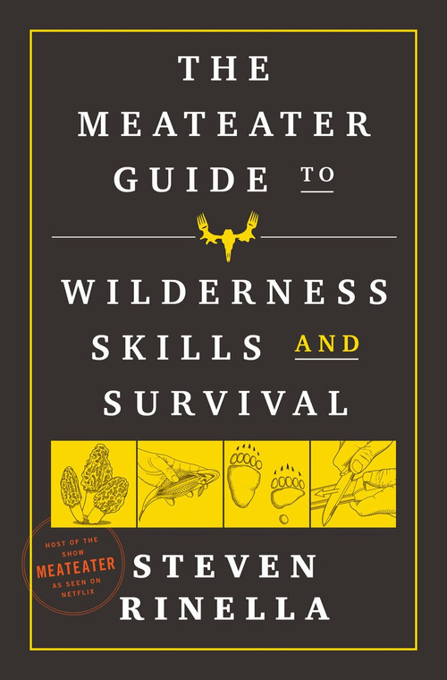 The MeatEater Guide to Wilderness Skills and Survival by Steven Rinella, 9780593129692