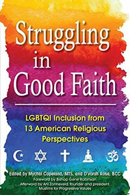 Struggling in Good Faith (LGBTQI Inclusion from 13 American Religious Perspectives) by MTS Copeland, Mychal, BCC Rose, D'vorah, Ani Zonneveld, Bishop Gene Robinson, 9781594736025