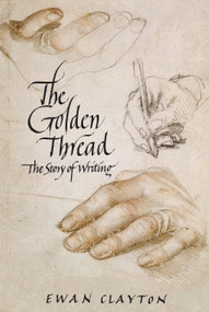 The Golden Thread (The Story of Writing) by Ewan Clayton, 9781619024724