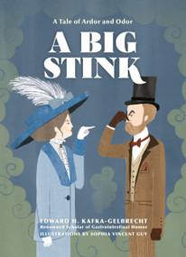 A Big Stink (A Tale of Ardor and Odor) by Edward H. Kafka-Gelbrecht, Sophia Vincent Guy, 9781984859570