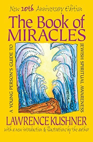 The Book of Miracles (A Young Person's Guide to Jewish Spiritual Awareness) by Rabbi Lawrence Kushner, 9781683363460