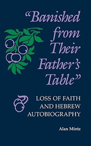 Banished From Their Father's Table (Loss of Faith and Hebrew Autobiography) by Alan Mintz, 9780253338570