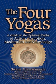 The Four Yogas (A Guide to the Spiritual Paths of Action, Devotion, Meditation and Knowledge) - 9781594732232 by Swami Adiswarananda, 9781594732232