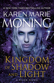 Kingdom of Shadow and Light (A Fever Novel) by Karen Marie Moning, 9780399593697