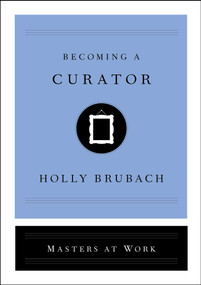 Becoming a Curator by Holly Brubach, 9781982126841