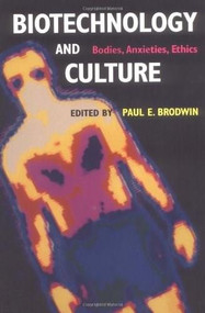 Biotechnology and Culture (Bodies, Anxieties, Ethics) by Paul E. Brodwin, 9780253214287
