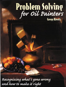Problem Solving for Oil Painters (Recognizing What's Gone Wrong and How to Make it Right) by Gregg Kreutz, 9780823040971
