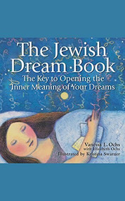 The Jewish Dream Book (The Key to Opening the Inner Meaning of Your Dreams) by Vanessa L. Ochs, Elizabeth Ochs, Kristina Swarner, 9781580231329
