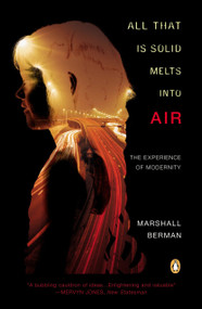 All That Is Solid Melts into Air (The Experience of Modernity) by Marshall Berman, 9780140109627