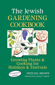 The Jewish Gardening Cookbook (Growing Plants & Cooking for Holidays & Festivals) by Michael Brown, Laura C. Martin, 9781683363897