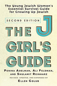 The JGirl's Guide (The Young Jewish Woman's Essential Survival Guide for Growing Up Jewish) by Ellen Golub, Penina Adelman, Ali Feldman, Dr. Shulamit Reinharz, 9781683367581