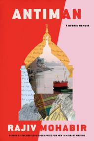 Antiman (A Hybrid Memoir) by Rajiv Mohabir, 9781632062802
