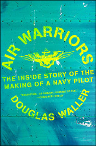 Air Warriors (The Inside Story of the Making of a Navy Pilot) by Douglas Waller, 9781982128210