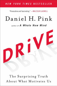 Drive (The Surprising Truth About What Motivates Us) by Daniel H. Pink, 9781594484803