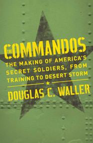 Commandos (The Making of America's Secret Soldiers, from Training to Desert Storm) by Douglas Waller, 9781982128227