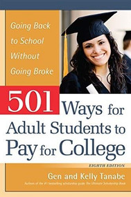 501 Ways for Adult Students to Pay for College (Going Back to School Without Going Broke) by Gen Tanabe, Kelly Tanabe, 9781617601675