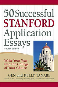 50 Successful Stanford Application Essays (Write Your Way into the College of Your Choice) - 9781617601699 by Gen Tanabe, Kelly Tanabe, 9781617601699
